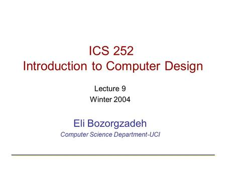 ICS 252 Introduction to Computer Design Lecture 9 Winter 2004 Eli Bozorgzadeh Computer Science Department-UCI.