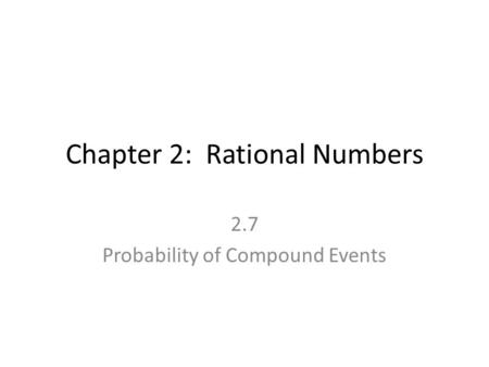 Chapter 2: Rational Numbers 2.7 Probability of Compound Events.
