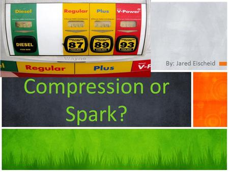 By: Jared Eischeid Compression or Spark?. WHERE DOES IT COME FROM? Gas and diesel fuel are both refined from crude oil also known as petroleum refining.
