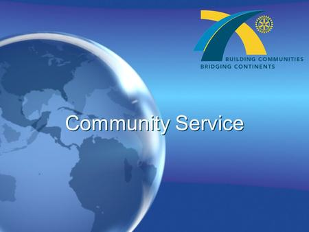 Community Service. COMMUNITY SERVICE ACTIVITIES Community service is one of the Four Avenues of Service which encourages Rotarians to offer service to.