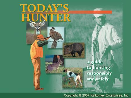 Copyright © 2007 Kalkomey Enterprises, Inc.. Chapter One Introduction To Hunter Education.