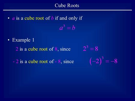Cube Roots a is a cube root of b if and only if Example 1 2 is a cube root of 8, since - 2 is a cube root of - 8, since.