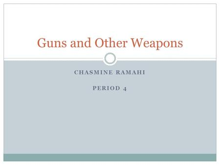 CHASMINE RAMAHI PERIOD 4 Guns and Other Weapons. Age Restrictions Once you turn 18 you can buy a rifle or a shotgun Must be at least 21 to have a hand.