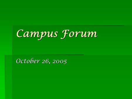 Campus Forum October 26, 2005. National Context  634 public 4yr universities in the country  1,546 private non-profit 4yr institutions  350 private.
