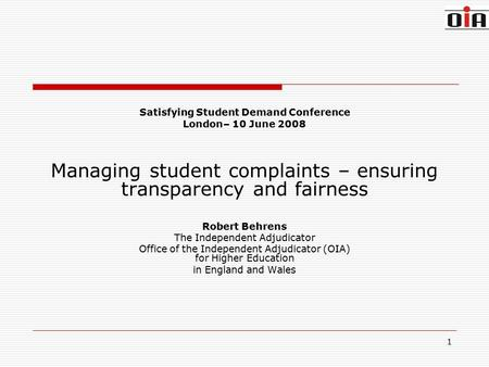 1 Satisfying Student Demand Conference London– 10 June 2008 Managing student complaints – ensuring transparency and fairness Robert Behrens The Independent.