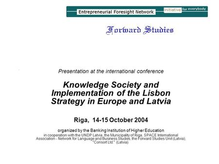 . Presentation at the international conference Knowledge Society and Implementation of the Lisbon Strategy in Europe and Latvia Riga, 14-15 October 2004.