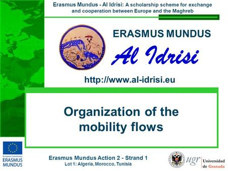 Erasmus Mundus Action 2 - Strand 1 Lot 1: Algeria, Morocco, Tunisia Erasmus Mundus - Al Idrisi: A scholarship scheme for exchange and cooperation between.