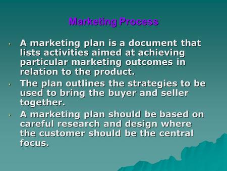 A marketing plan is a document that lists activities aimed at achieving particular marketing outcomes in relation to the product. A marketing plan is a.