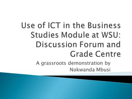 A grassroots demonstration by Nokwanda Mbusi. Features  A method of communication with students.  Allows interaction between lecturer and students and.