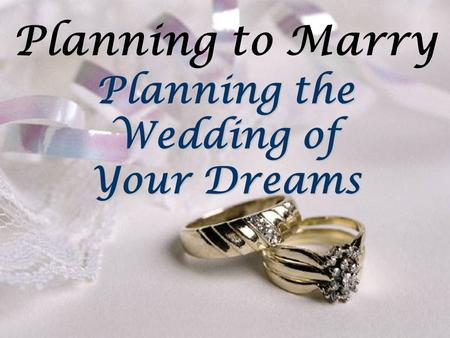 Planning to Marry Planning the Wedding of Your Dreams.