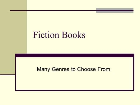 Fiction Books Many Genres to Choose From. Realistic Fiction Stories are set in the real world. Contains characters who seem believable. The reader believes.