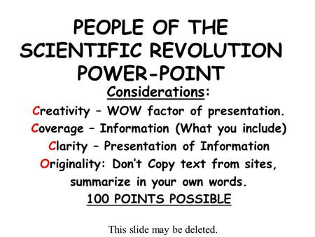 PEOPLE OF THE SCIENTIFIC REVOLUTION POWER-POINT Considerations: Creativity – WOW factor of presentation. Coverage – Information (What you include) Clarity.