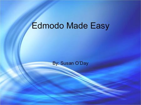 Edmodo Made Easy By: Susan O'Day. What is Edmodo? Social learning network & Learning management system Student Uses Collaborate with classmates & teachers.
