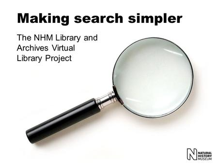Making search simpler The NHM Library and Archives Virtual Library Project.