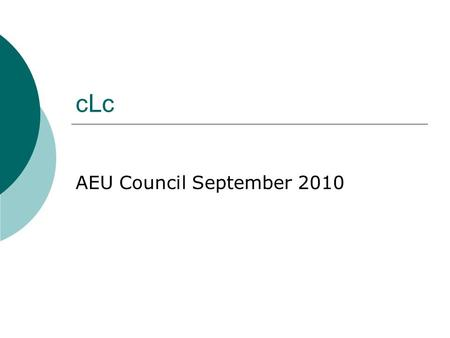 CLc AEU Council September 2010. What is the cLc?