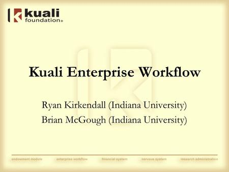 Kuali Enterprise Workflow Ryan Kirkendall (Indiana University) Brian McGough (Indiana University)