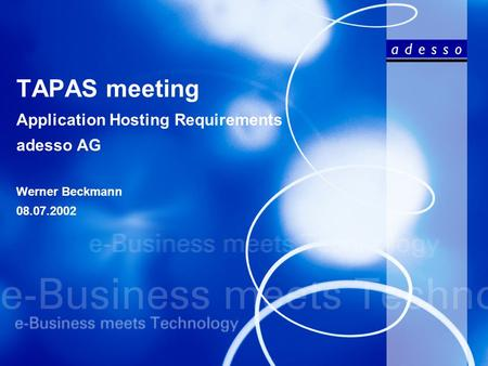 TAPAS meeting Application Hosting Requirements adesso AG Werner Beckmann 08.07.2002.