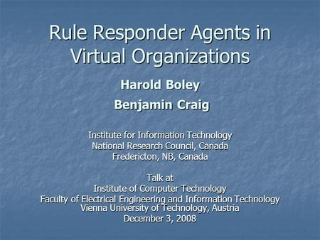 Rule Responder Agents in Virtual Organizations Harold Boley Benjamin Craig Institute for Information Technology National Research Council, Canada Fredericton,