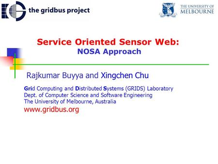 Service Oriented Sensor Web: NOSA Approach Rajkumar Buyya and Xingchen Chu Grid Computing and Distributed Systems (GRIDS) Laboratory Dept. of Computer.