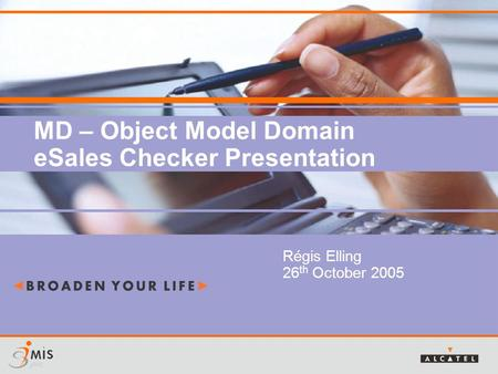 MD – Object Model Domain eSales Checker Presentation Régis Elling 26 th October 2005.