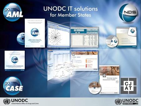 2 UNODC IT SOLUTIONS 3 UNODC SOFTWARE SOLUTIONS Designed as a modular system to fit the needs of any FIU irrespective of size From a single computer.