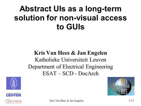 1/13 Kris Van Hees & Jan Engelen Abstract UIs as a long-term solution for non-visual access to GUIs Kris Van Hees & Jan Engelen Katholieke Universiteit.
