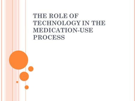 THE ROLE OF TECHNOLOGY IN THE MEDICATION-USE PROCESS.