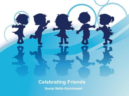 Celebrating Friends Social Skills Enrichment. Unique is Interesting Everyone you know and everyone you will ever meet is special and different in some.