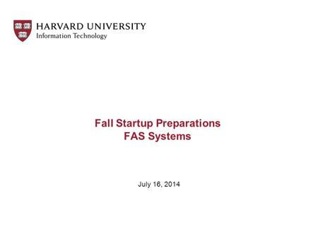Fall Startup Preparations FAS Systems July 16, 2014.