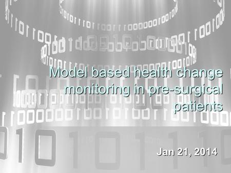 Model based health change monitoring in pre-surgical patients Jan 21, 2014.