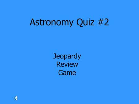 Astronomy Quiz #2 Jeopardy Review Game. GravityLife Cycle of Stars GalaxiesChallenge!The Big Bang and the Universe 100 200100 200 400200 300 600300 400.