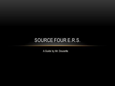 A Guide by Mr. Doucette SOURCE FOUR E.R.S.. THE FIXTURE THAT CHANGED THE LIGHTING INDUSTRY (FROM ETC WEBSITE) Source Four combines the energy-saving power.