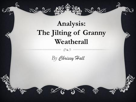 "the jilting of granny weatherall essays Essays the jilting of granny porter's the jilting of granny weatherall ""the jilting of granny weatherall,"" a short story by katherine anne porter."