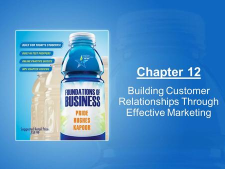 Chapter 12 Building Customer Relationships Through Effective Marketing.