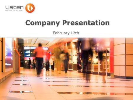 Company Presentation February 12th. Who are we ? Born in October 2004 with the ambition to be a key and reliable business partner in our 2 core & complementary.