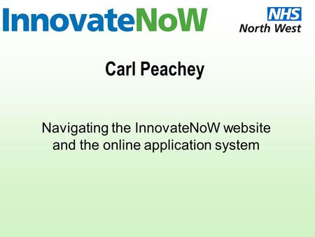 Carl Peachey Navigating the InnovateNoW website and the online application system.