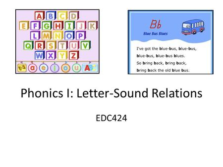 Phonics I: Letter-Sound Relations EDC424. Why teach letter-sound relations?