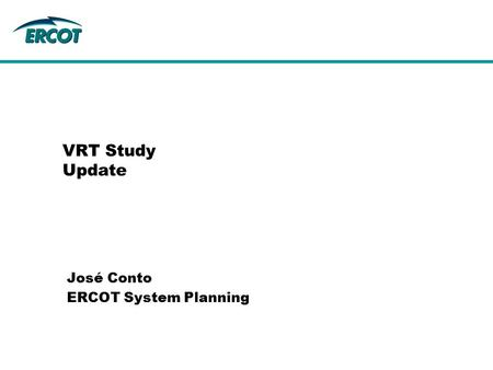 VRT Study Update José Conto ERCOT System Planning.