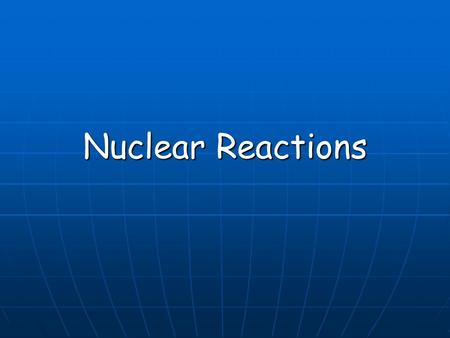 Nuclear Reactions. Balancing Nuclear Equations Conservation of: Conservation of: Atomic Number (subscript) Atomic Mass (superscript)