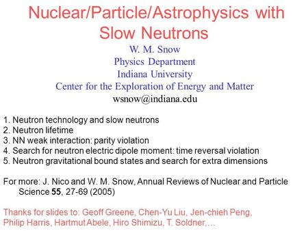W. M. Snow Physics Department Indiana University Center for the Exploration of Energy and Matter Nuclear/Particle/Astrophysics with Slow.