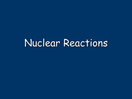 Nuclear Reactions. Natural Transmutation 1 term on reactant side 1 term on reactant side Original isotope Original isotope 2 terms on product side 2 terms.