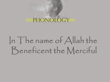 In The name of Allah the Beneficent the Merciful.