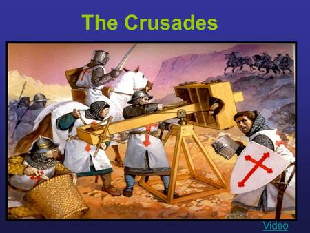 The Crusades Video. Question for Consideration: Were the Crusades Successful or Were The Crusades a Failure?