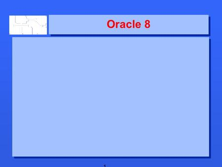 1 Oracle 8. 2 New features 3 Oracle 8 New features  Abstract data types New features  Abstract data types.