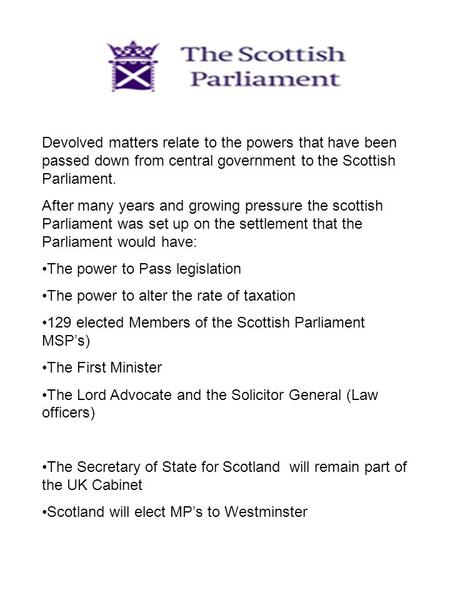 Devolved matters relate to the powers that have been passed down from central government to the Scottish Parliament. After many years and growing pressure.
