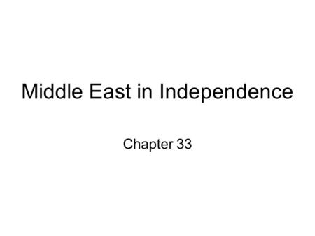 Middle East in Independence Chapter 33. Ottoman Empire Turkish control of Arabs in Middle East is the source of nationalist movements.