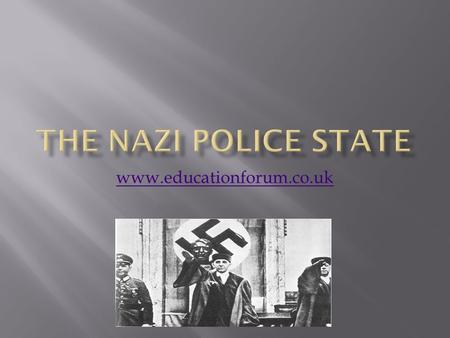 Www.educationforum.co.uk. 1. How was the Nazi police State organised? 2. How effective was the Nazi police state in establishing conformity 1933-39 3.
