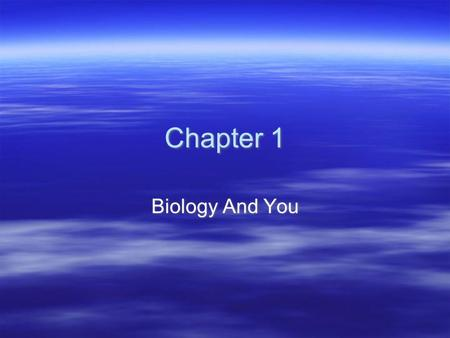 Chapter 1 Biology And You. Section 1: Themes of Biology Objectives  Relate the 7 properties of life to a living organism.  Describe 7 themes that can.