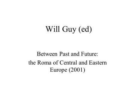 Will Guy (ed) Between Past and Future: the Roma of Central and Eastern Europe (2001)