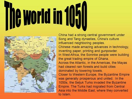 China had a strong central government under Song and Tang dynasties, China's culture influenced neighboring peoples. Chinese made amazing advances in technology,